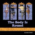 The Body Is Round - Linda C Ehrlich