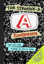 The Straight-A Conspiracy : Your Secret Guide to Ending the Stress of School and Totally Ruling the World - Hunter Maats