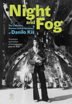 Night and Fog : The Collected Dramas and Screenplays of Danilo Kis