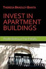Invest in Apartment Buildings : Profit Without the Pitfalls - Theresa Bradley-Banta