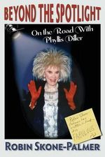 Beyond the Spotlight : On the Road with Phyllis Diller - Robin Skone-Palmer