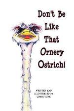 Don't Be Like That Ornery Ostrich! - Mrs Cheri Turk