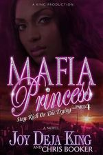 Mafia Princess: Part 4 : Stay Rich or Die Trying - Joy Deja King