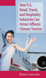 How U.S. Retail, Travel, and Hospitality Industries Can Attract Affluent Chinese Tourists - Pierre Gervois