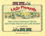 Little Pineapple : The Little Hawaiian Truck Discovers the Sugar Cane Trains - Karl Joseph Hill