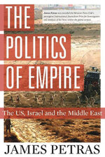 The Politics of Empire : The US, Israel and the Middle East - James Petras