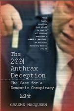 The 2001 Anthrax Deception : The Case for a Domestic Conspiracy - Graeme MacQueen