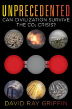 Unprecedented : Can Civilization Survive the CO2 Crisis? - David Ray Griffin