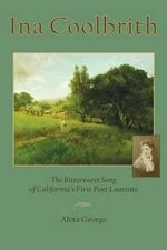 Ina Coolbrith : The Bittersweet Song of California's First Poet Laureate - Aleta George