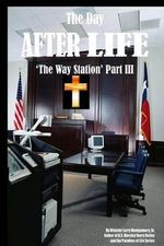 The Day After Life : The Way Station Part III - Larry Montgomery Sr