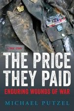 The Price They Paid : Enduring Wounds of War - Michael Putzel