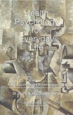 Health Psychology for Everyday Life : A bio-psycho-social thinking process - Cheryl A MacDonald