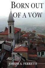 Born Out of a Vow - Joseph a Ferretti