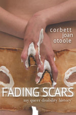 Fading Scars : My Queer Disability History - Corbett Joan OToole
