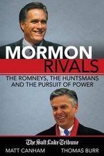 Mormon Rivals : The Romneys, the Huntsmans and the Pursuit of Power - Matt Canham