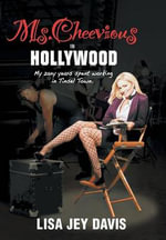 Ms. Cheevious in Hollywood : My Zany Years Spent Working in Tinsel Town - Lisa Davis