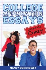 College Application Essays Without the Crazy : Ten Tips for a Terrific Essay - Nancy Donehower