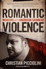 Romantic Violence : Memoirs of an American Skinhead - Christian Picciolini