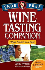 Snob Free Wine Tasting Companion : Wine Smart in a Day! - Andy Hyman
