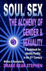 Soul Sex : The Alchemy of Gender & Sexuality - Drake Bear Stephen