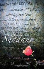 A Month of Sundays : Stories of Love and Loss - Megan Gordon