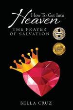 How to Get Into Heaven : The Prayer of Salvation - Bella Cruz