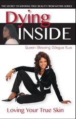 Dying Inside : Loving Your True Skin - Queen Blessing Odegua Itua