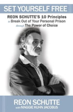 Set Yourself Free! : Reon Schutte´s 10 Principles to Break Out of Your Personal Prison through The Power of Choice - Reon Schutte