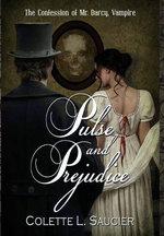 Pulse and Prejudice : The Confession of Mr. Darcy, Vampire - Colette L Saucier
