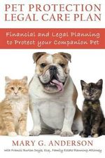 Pet Protection Legal Care Plan : Financial and Legal Planning to Protect Our Companion Pets - Mary G Anderson