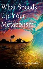 What Speeds Up Your Metabolism? - Nancy Lee McCaskill