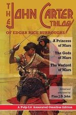The John Carter Trilogy of Edgar Rice Burroughs : A Princess of Mars; The Gods of Mars; A Warlord of Mars - Finn J D John