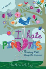 I Hate Pinatas : Surviving Life's Unexpected Surprises - Heather Maloy
