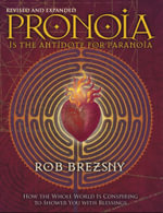 Pronoia Is the Antidote for Paranoia : How the Whole World Is Conspiring to Shower You with Blessings, Revised and Expanded - Rob Brezsny