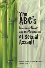 The ABC's of Sexual Assault : Anatomy, Bunk and the Courtroom - Michelle Ditton Rn