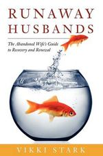 Runaway Husbands : The Abandoned Wife's Guide to Recovery and Renewal - Vikki Stark