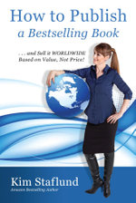 How to Publish a Bestselling Book ... and Sell It WORLDWIDE Based on Value, Not Price! - Kim Staflund