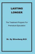 Lasting Longer - Sy Silverberg M D