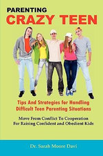 Parenting Crazy Teens - Tips and Strategies for Handling Difficult Teen Parenting Situations - Dr. Sarah Moore Davi