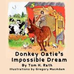 Donkey Oatie's Impossible Dream - Tom H Rath