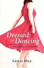 Dressed for Dancing : My Sojourn in the Findhorn Foundation - Leslie Anne Hill