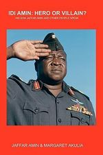 IDI Amin : Hero or Villain?: His Son Jaffar Amin and Other People Speak - Jaffar Amin