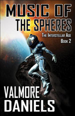 Music of the Spheres (The Interstellar Age Book 2) - Valmore Daniels