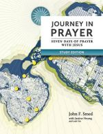 Journey in Prayer : Seven Days of Prayer with Jesus (Study Edition) - John F Smed