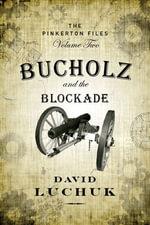 Bucholz and the Blockade : The Pinkerton Files, Volume 2 - David Luchuk