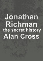Jonathan Richman : the secret history - Alan Cross