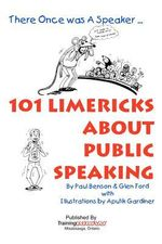 101 Limericks about Public Speaking : There Once Was a Speaker ... - Paul Benson