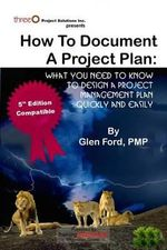 How to Document a Project Plan : What You Need to Know to Design a Project Management Plan Quickly and Easily - Glen Ford Pmp