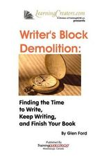 Writer's Block Demolition : Finding the Time to Write, Keeping Writing, and Finish Your Book - Glen Ford