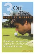 3 Off the Tee : Make It Happen - Kenneth Baum